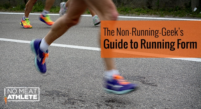 The Non-Running-Geek'S Guide To Running Form | No Meat Athlete
