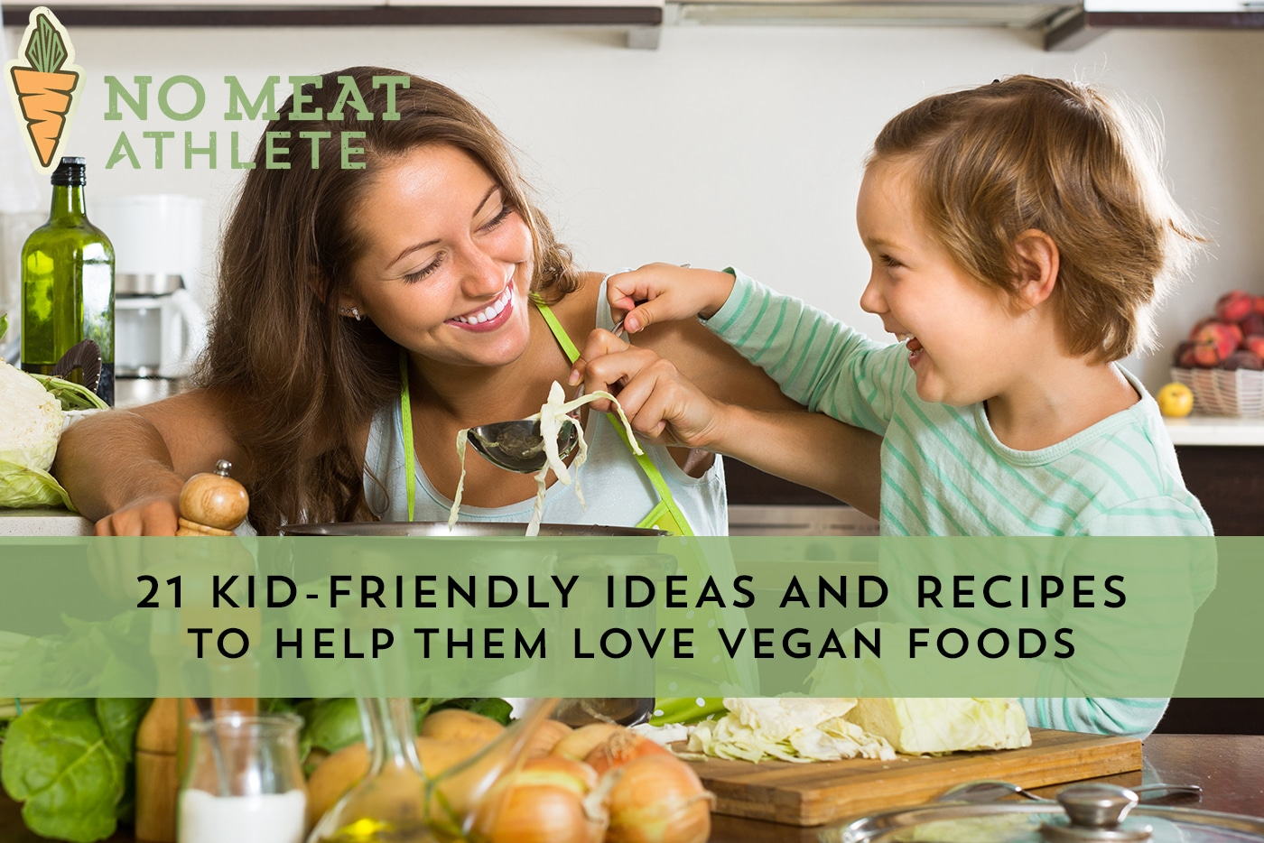 21 Kid Friendly Ideas And Recipes To Help Them Love Vegan Foods No Meat Athlete