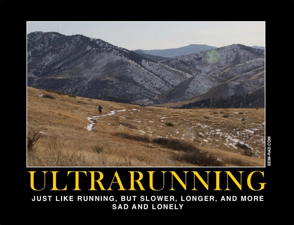 Motivational poster for Ultrarunning: Just like running, but slower, long and more sad and lonely.